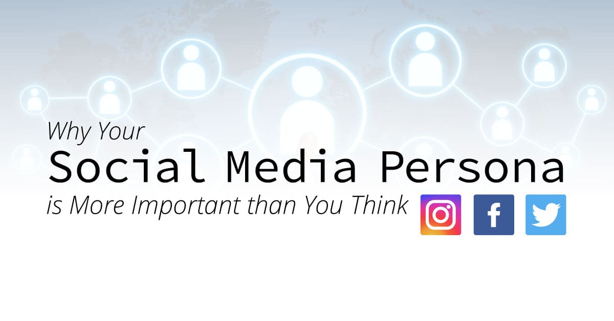 Why Your Social Media Persona is More Important Than You Think