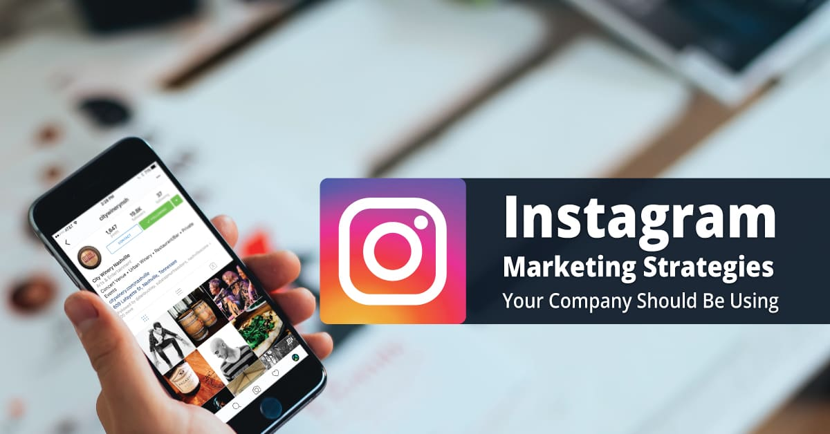 instagram-marketing-strategies-your-company-should-be-using-featured-image
