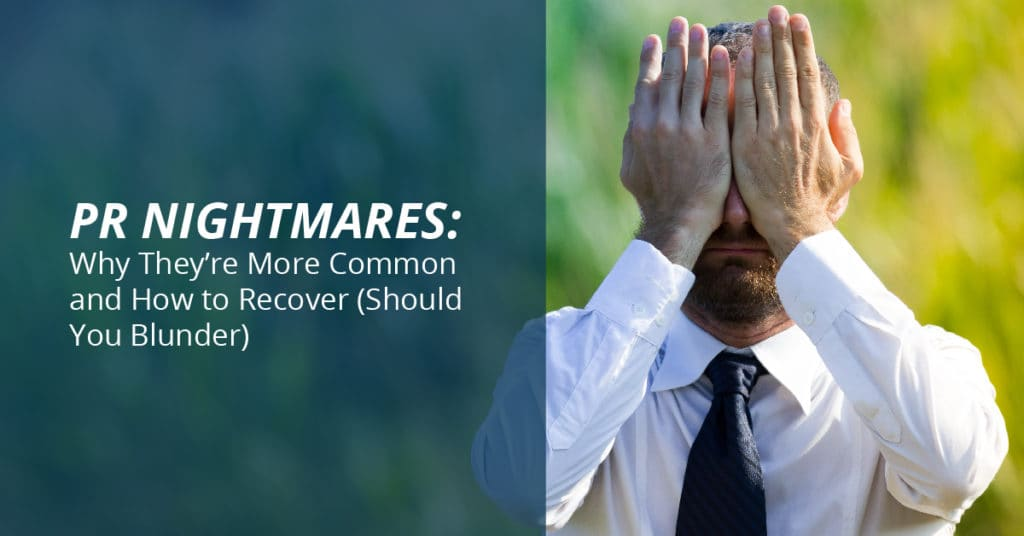 PR Nightmares: Why They're More Common and How to Recover (Should You Blunder)